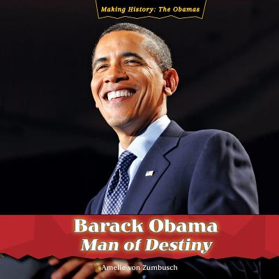 Barack Obama: Man of Destiny by Von Zumbusch, Amelie [Library Binding] -
